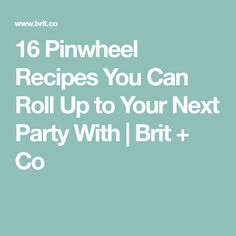 16 Pinwheel Recipes You Can Roll Up to Your Next Party With   Brit + Co