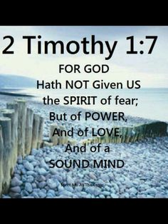 2 Timothy 1:7 ~ With so many looking to medications for this promise ~ I pray I will not be enslaved by anything other then Gods word ~ I must admit it is a battle.