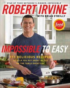 Robert Irvine is the Indiana Jones of chefs. Bobby Flay With Impossible to Easy, Robert Irvine, the host of Food Networks Dinner: Impossible and co-author of Mission: Cook, shows busy people how to ke