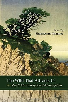Download free The Wild That Attracts Us: New Critical Essays on Robinson Jeffers (2015-06-15) pdf