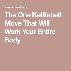 The One Kettlebell Move That Will Work Your Entire Body