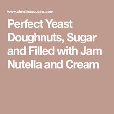 Perfect Yeast Doughnuts, Sugar and Filled with Jam Nutella and Cream