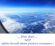 ... #love does ... NOT define herself about positive #resonance !