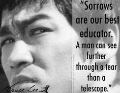 """""""Sorrows are our best educator. A man can see further throught a tear than a telescope."""" - Bruce Lee  http://www.thoughtful-mind.com/"""