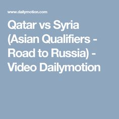 Qatar vs Syria (Asian Qualifiers - Road to Russia) - Video Dailymotion