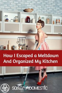 How I escaped a meltdown and organized my kitchen