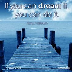 If you can dream it, you can do it. #SMSQuotes  -Walt Disney