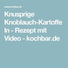 Knusprige Knoblauch-Kartoffeln - Rezept mit Video - kochbar.de