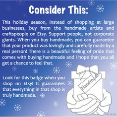 PLEASE REPIN TO HELP SPREAD THE WORD!! :) This holiday season, consider buying handmade gifts instead of shopping at large corporate stores. Support individual artists and craftspeople by buying handmade! #AllHandmadeByMe #Etsy #Handmade #HandmadeGifts #SmallBusiness  Art credit: Stacey Sobelman. All rights reserved.