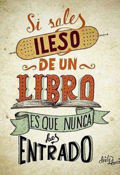Si sales ileso de un libro, es que nunca has entrado.