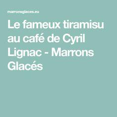 Le fameux tiramisu au café de Cyril Lignac - Marrons Glacés
