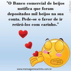 """MENSAGENS DE CARINHO: Banco de beijos """"O Banco comercial de Beijos notifica que foram depositados mil beijos na sua conta. Pede-se o favor de ir retirá-los com carinho."""""""