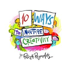 Tips like Model It, Stock Up, and Celebrate Originality make this so do-able for parents and teachers! Peter H. Reynolds shares inspiring ideas for kids to be creative.