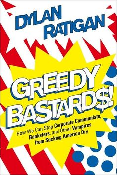 Greg Lichtenberg  Greedy Bastards: How We Can Stop Corporate Communists, Banksters, and Other Vampires from Sucking America Dry