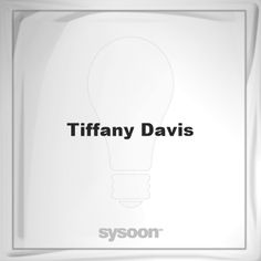 Tiffany Davis: Page about Tiffany Davis #member #website #sysoon #about