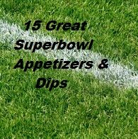 15 Great Appetizers and Dips perfect for the Superbowl