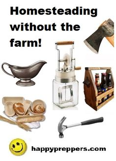 Homesteading without the farm! http://www.happypreppers.com/homesteading.html