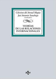 Teorías de las relaciones internacionales / Celestino del Arenal, José Antonio Sanahuja (coordinadores) ; autores, Esther Barbé Izuel ... [et al.]
