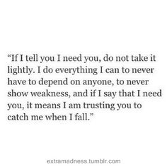 If I tell you I need you.