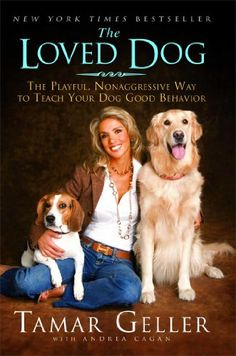 The Loved Dog by Tamar Geller  ONe of the best dog training books I've ever read!