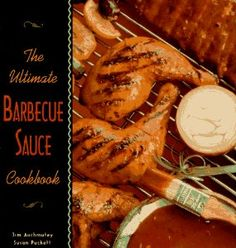 The Ultimate Barbecue Sauce Cookbook by Jim Auchmutey and Susan Puckett
