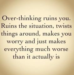 Dont over think a situation...