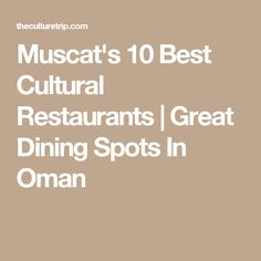 Muscat's 10 Best Cultural Restaurants | Great Dining Spots In Oman