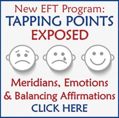 Click Here for the New EFT Tapping Points Exposed Program: Meridians, Emotions & Balancing Affirmations