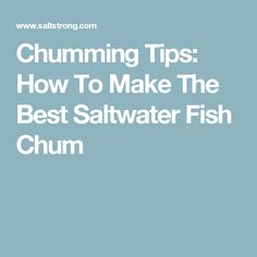 Chumming Tips: How To Make The Best Saltwater Fish Chum