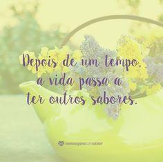 Depois de um tempo a vida passa ter outros sabores. #mensagenscomamor #frases #vida #reflexões #sabores
