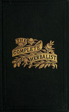 Decorative cover of The Complete Herbalist written by Dr O Phelps Brown Published by the author in 1897 herbology herbalism healing plants herbal medicine Book Cover Art, Book Cover Design, Book Art, Vintage Book Covers, Vintage Books, Old Books, Antique Books, Illustration Art Nouveau, Yennefer Of Vengerberg