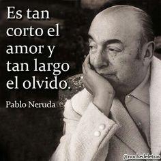 Es tan corto el amor y tan largo el olvido. #frases #citas #PabloNeruda