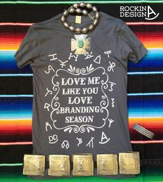 Love Me Like You Love Branding Season / Cattle by RockinAdesign Rockin A Design cowgirl western rodeo wholesale country ranch cattle brands working ranch brands ranch brands