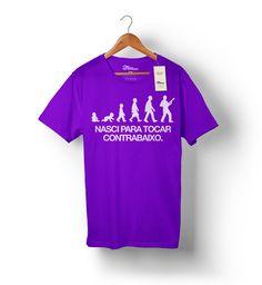 Camiseta - Nasci para tocar contrabaixo.  http://www.toquemaisbaixostore.com.br/camiseta-nasciparatocarcontrabaixo-roxa
