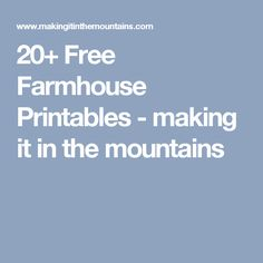 20+ Free Farmhouse Printables - making it in the mountains