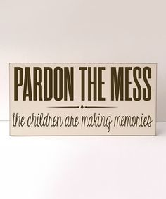 'Pardon the Mess' the children are making memories
