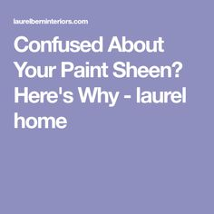 Confused About Your Paint Sheen? Here's Why - laurel home
