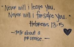 needed this one today <3 Hebrews 13:5