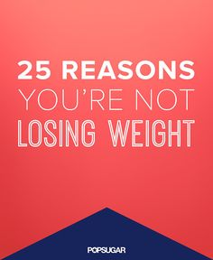 25 Reasons You're Not Losing Weight.Things we don't even consider as powerful weight loss enforcers