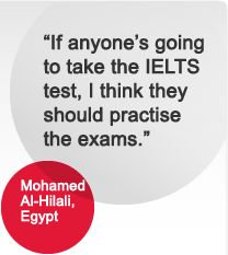 """""""If anyone's going to take the IELTS test, I think they should practise the exams."""" Mohamed Al-Hilali, Egypt"""