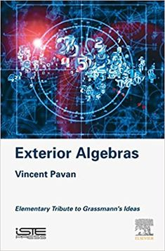 Exterior Algebras: Elementary Tribute to Grassmann's Ideas  by Vincent Pavan  ASIN: B07261M4JW ISBN-10: 1785482378 ISBN-13: 9781785482373