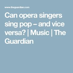 Can opera singers sing pop – and vice versa? | Music | The Guardian