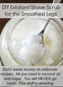 DIY Shave scrub : Mix coconut oil and sugar until it reaches the consistency that you like. Apply your shave scrub prior to shaving. This stuff is amazing! Leaves your legs smooth and NO razor burns!