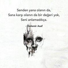 ✔Səndən yana olanın da, Sənə qarşı olanın da bir dəyəri yoxdur, Səni anlamadıqca. #Özdemir_Asaf