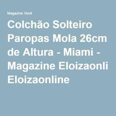 Colchão Solteiro Paropas Mola 26cm de Altura - Miami - Magazine Eloizaonline