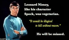 Spock and Leonard Nimoy were both vegetarians. Cool.