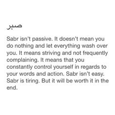 Islamic Quotes on Sabr/Patience. Islam is the complete code of life. Allah SWT has given us the book of Quran for our guidance. Sabr and patience in Islam have been given great importance as it makes us pious and increases our Iman and faith in Allah SWT. Best Islamic Quotes, Quran Quotes Inspirational, Beautiful Islamic Quotes, Muslim Quotes, Religious Quotes, Love In Islam Quotes, Muslim Sayings, Arabic Quotes, True Quotes
