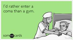 Free and Funny Cry For Help Ecard: I'd rather enter a coma than a gym. Create and send your own custom Cry For Help ecard. Fitness Memes, Funny Fitness, Fitness Gear, Fitness Diet, Fitness Motivation, Health Fitness, Michael Scott Quotes, I Love Sleep, Heath And Fitness