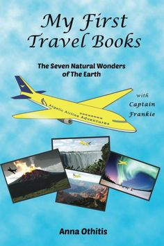 The Seven Natural Wonders Of The Earth (My First Travel Books Book by Anna Othitis Are you ready to take to the skies? Then welcome to Angelic Airlines! Come join the adventures of Captain Frankie Toddler Books, Childrens Books, Good Books, Books To Read, Amazing Books, Books A Million, Earth Book, Seven Wonders, Natural Wonders