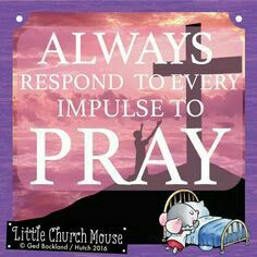 "Great advice since His Word says, ""Pray without Ceasing"" (1 Thessalonians 5:17)"